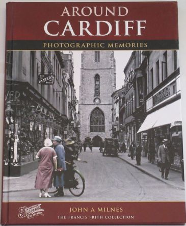 Around Cardiff - Photographic Memories, by John A. Milnes